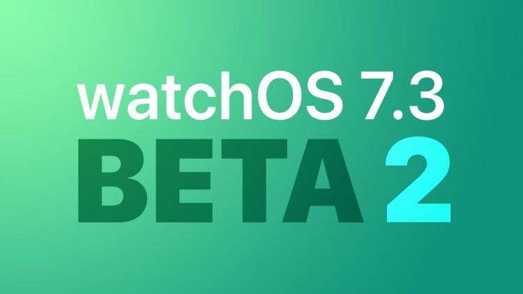 Apple phát hành bản beta 2 của watchOS 7.3 tới các nhà phát triển