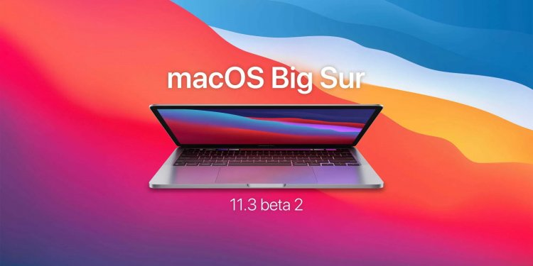 Apple phát hành bản cập nhật macOS Big Sur 11.3 beta 2 tới các nhà phát triển