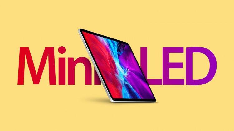 iPad Pro 12.9 inch với công nghệ màn hình mini-LED sẽ sớm ra mắt trong năm 2021